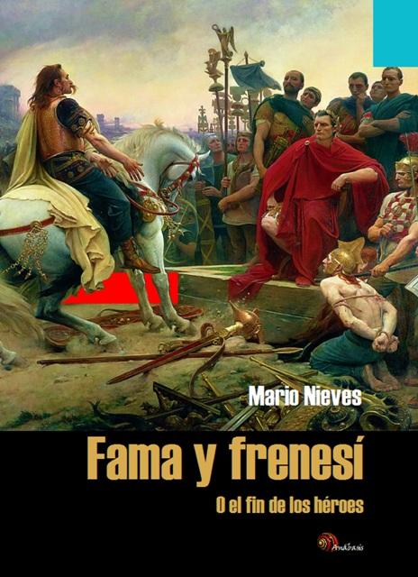 Sale a la venta el libro Fama y frenesí (o el fin de los héroes), de Mario Nieves Cruz