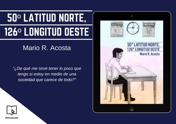 """El escritor mexicano Mario R. Acosta publica su nueva novela """"50° latitud norte, 126° longitud oeste"""""""