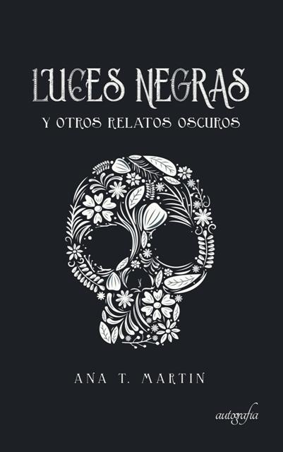 """Presentado """"Luces Negras y otros relatos oscuros"""", el debut literario de Ana T. Martín"""